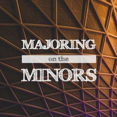 Majoring on the Minors